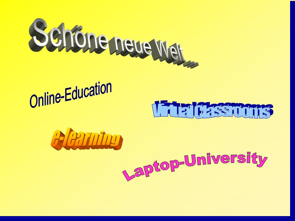 Schöne neue Welt ... Virtual Classrooms e-learning Laptop-University