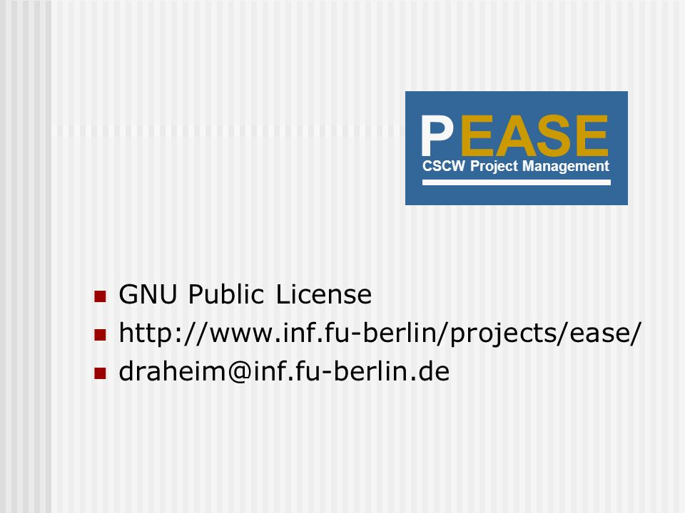 EASE P GNU Public License http://www.inf.fu-berlin/projects/ease/