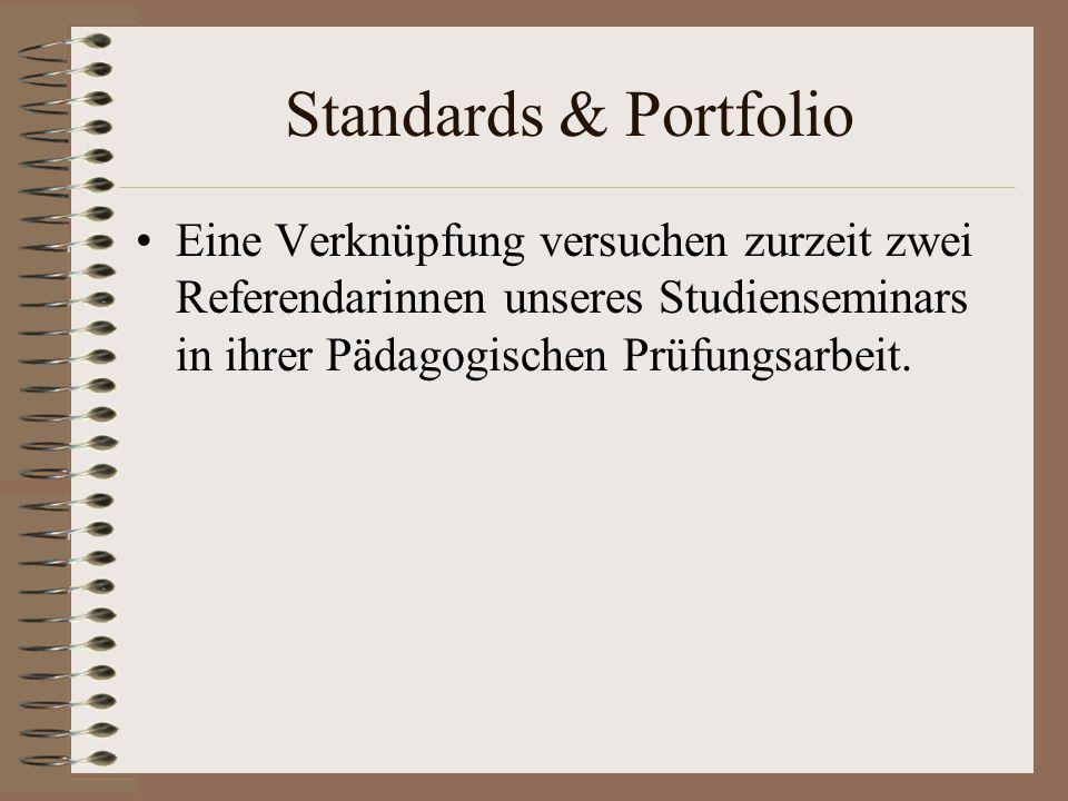 Standards & Portfolio Eine Verknüpfung versuchen zurzeit zwei Referendarinnen unseres Studienseminars in ihrer Pädagogischen Prüfungsarbeit.