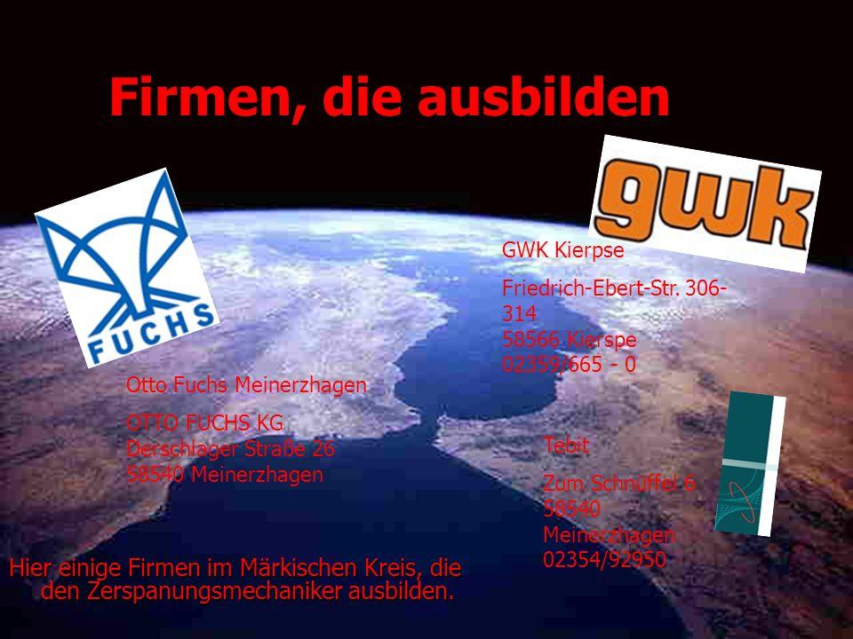 Firmen, die ausbildenGWK Kierpse. Friedrich-Ebert-Str. 306-314 58566 Kierspe 02359/665 - 0. Otto Fuchs Meinerzhagen.