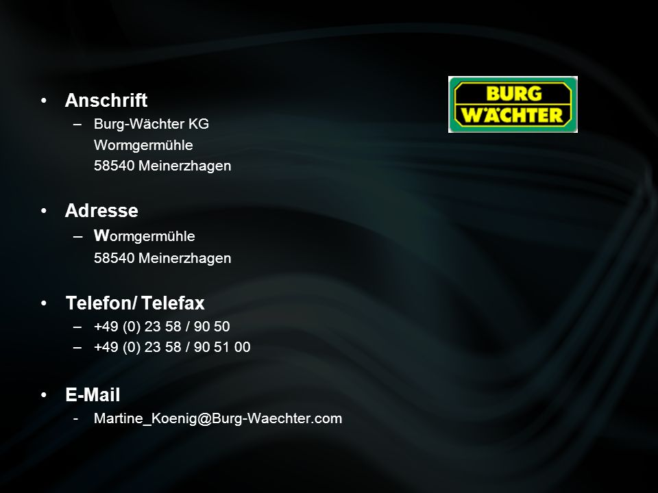 Anschrift Adresse Telefon/ Telefax E-Mail Burg-Wächter KG Wormgermühle