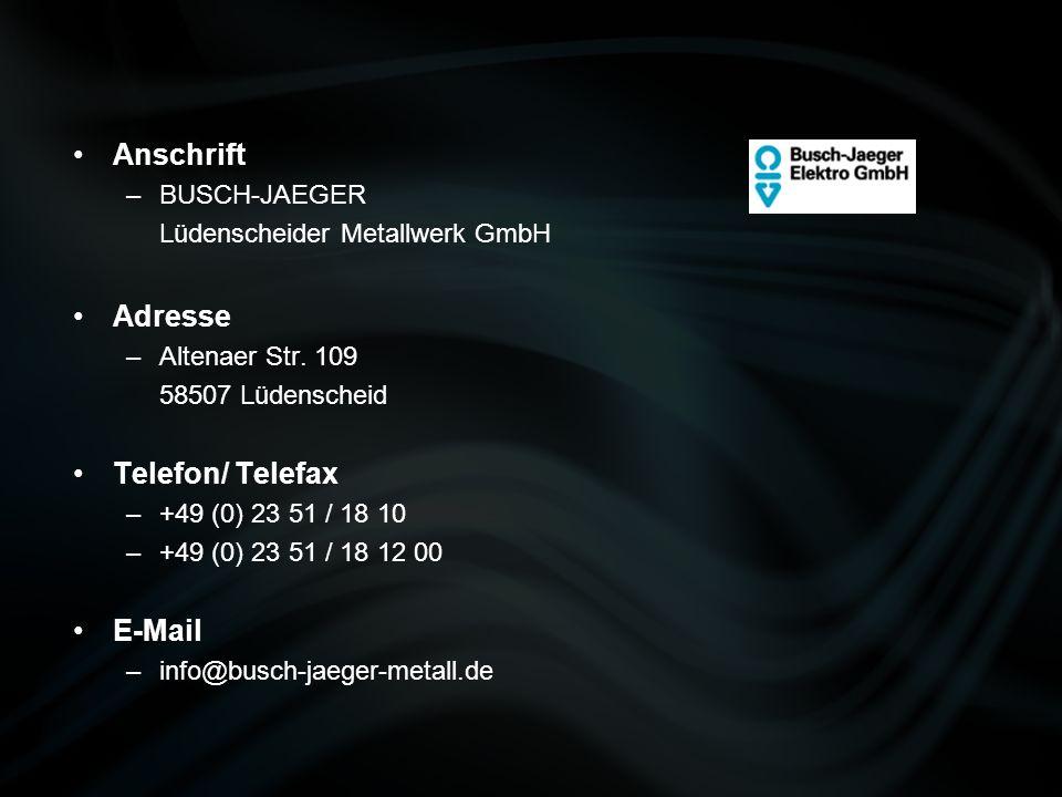 Anschrift Adresse Telefon/ Telefax E-Mail BUSCH-JAEGER