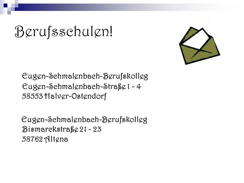Berufsschulen! Eugen-Schmalenbach-Berufskolleg Eugen-Schmalenbach-Straße 1 - 4 58553 Halver-Ostendorf.