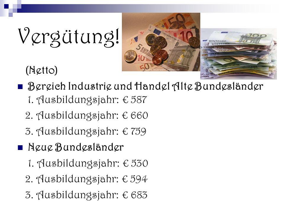 Vergütung! (Netto) Bereich Industrie und Handel Alte Bundesländer 1. Ausbildungsjahr: € 587. 2. Ausbildungsjahr: € 660.