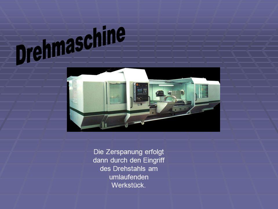 Drehmaschine Die Zerspanung erfolgt dann durch den Eingriff des Drehstahls am umlaufenden Werkstück.