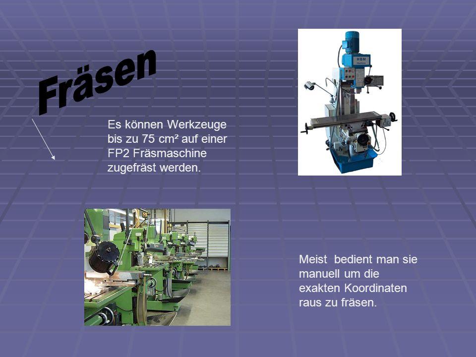 Fräsen Es können Werkzeuge bis zu 75 cm² auf einer FP2 Fräsmaschine zugefräst werden.