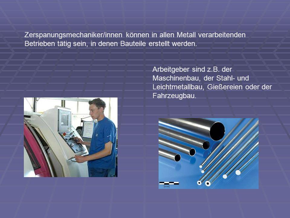Zerspanungsmechaniker/innen können in allen Metall verarbeitenden Betrieben tätig sein, in denen Bauteile erstellt werden.
