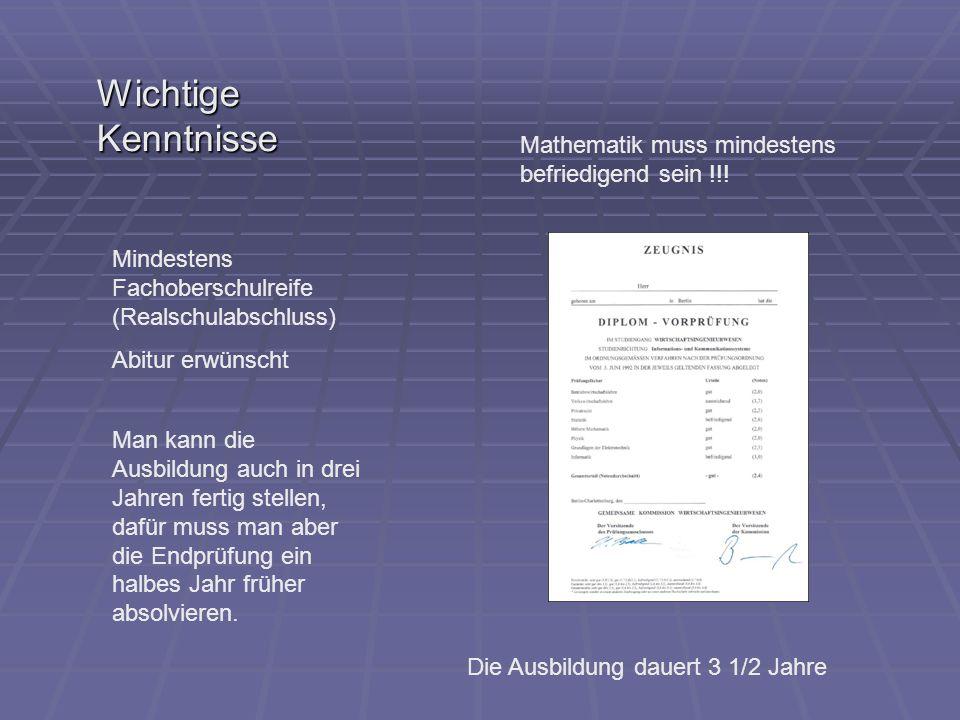 Wichtige Kenntnisse Mathematik muss mindestens befriedigend sein !!!