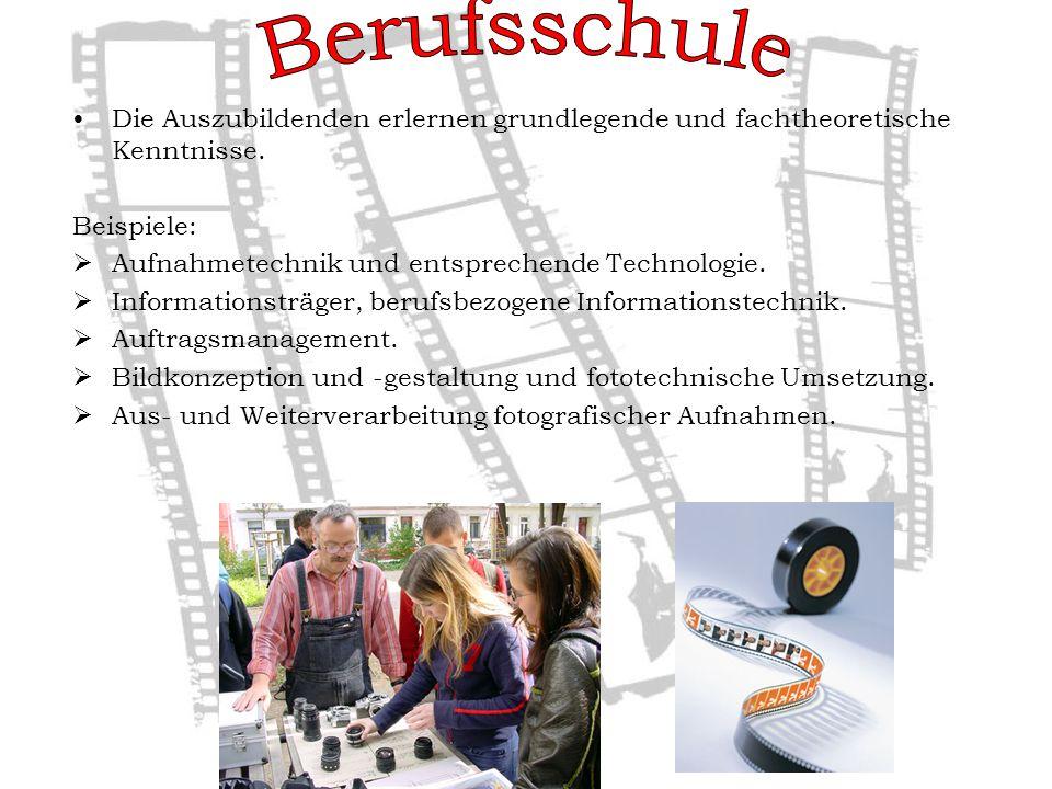 Berufsschule Die Auszubildenden erlernen grundlegende und fachtheoretische Kenntnisse. Beispiele: Aufnahmetechnik und entsprechende Technologie.