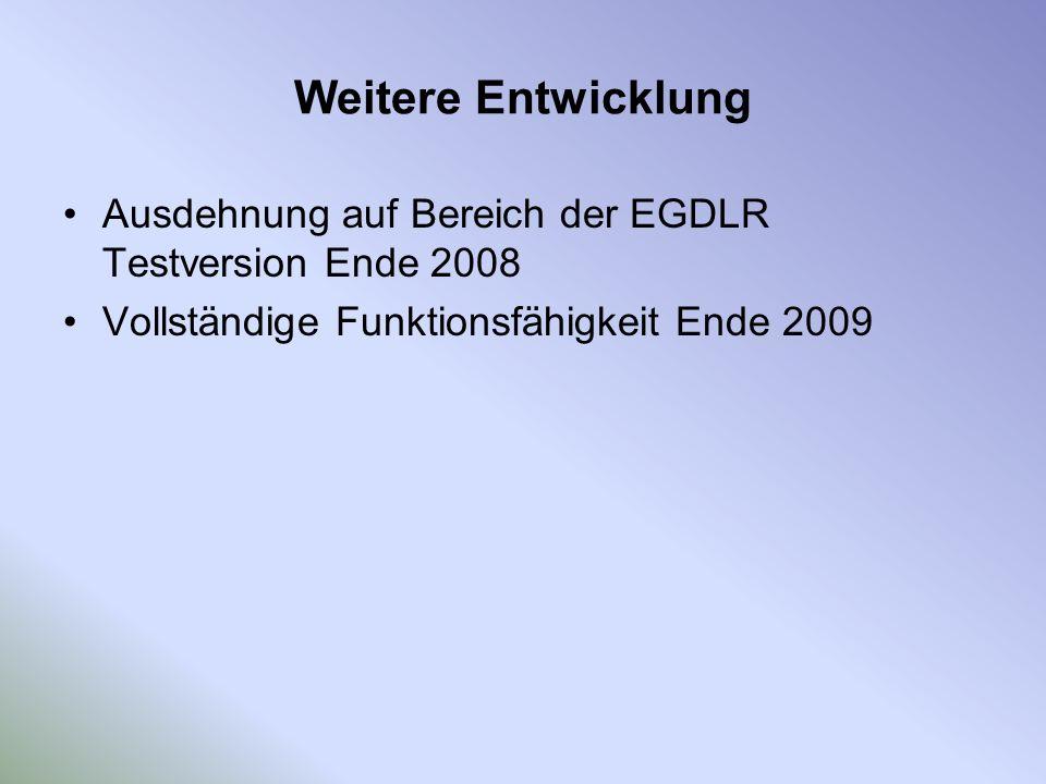 Weitere Entwicklung Ausdehnung auf Bereich der EGDLR Testversion Ende 2008.