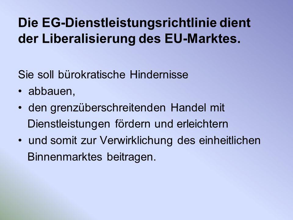 Die EG-Dienstleistungsrichtlinie dient der Liberalisierung des EU-Marktes.
