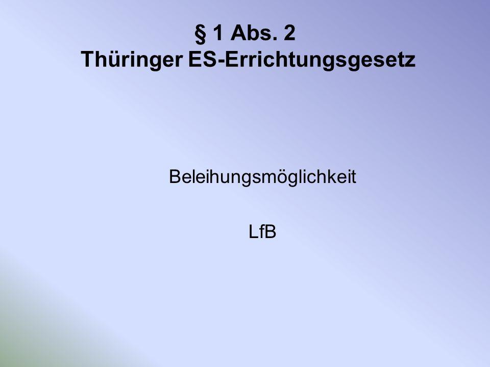 § 1 Abs. 2 Thüringer ES-Errichtungsgesetz