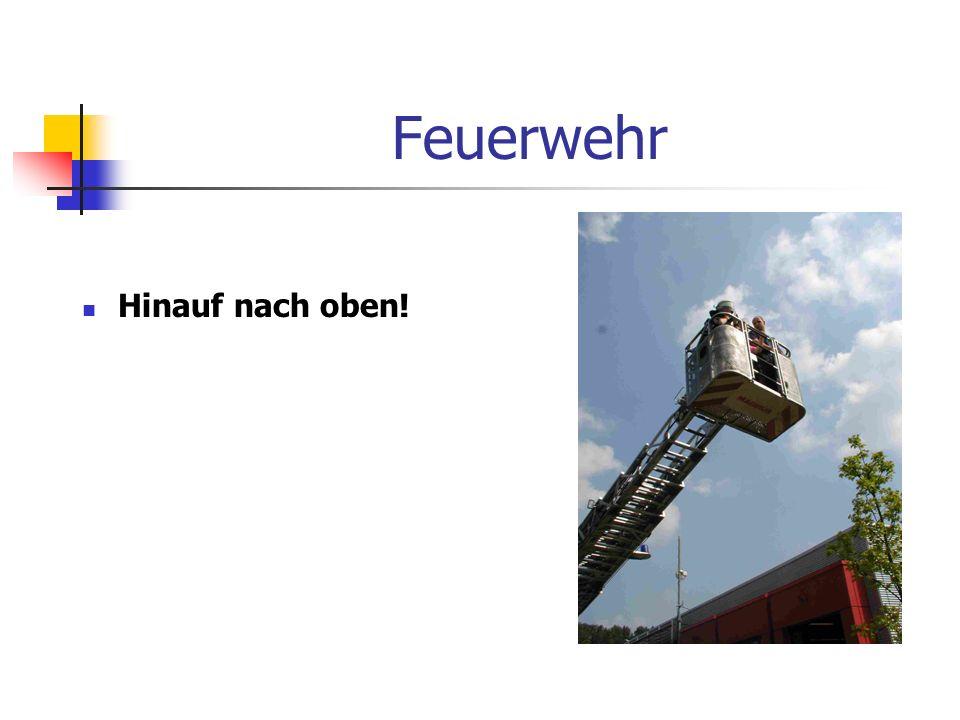 Feuerwehr Hinauf nach oben!