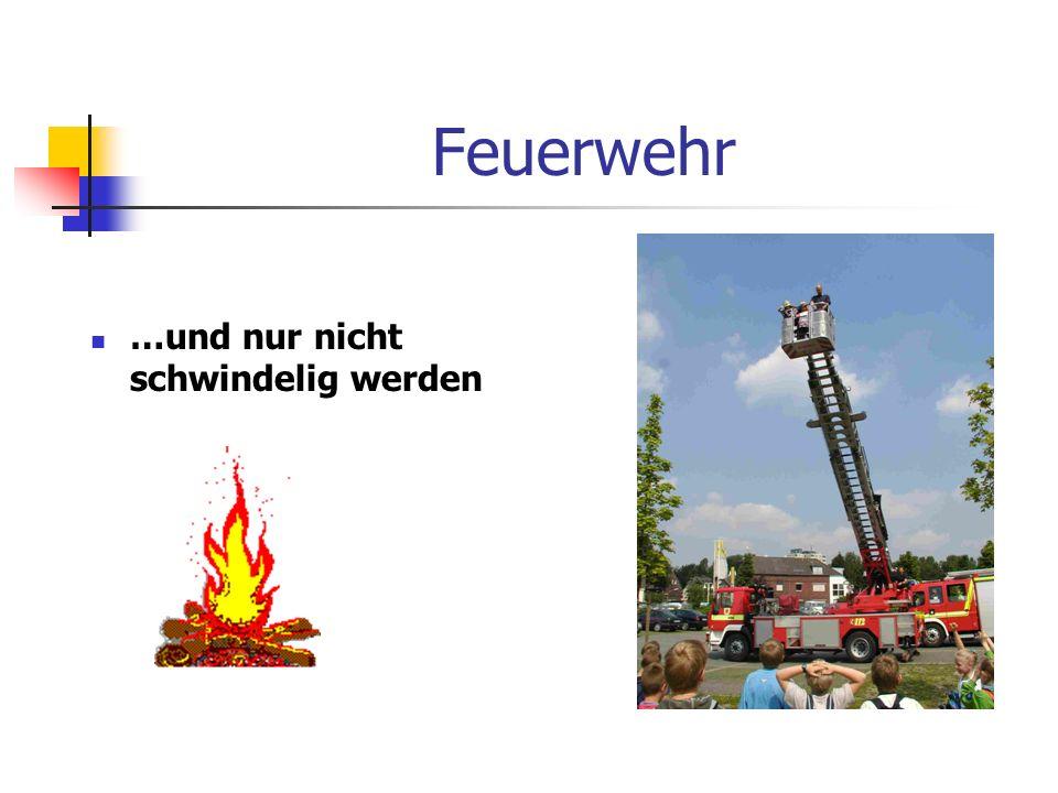 Feuerwehr …und nur nicht schwindelig werden