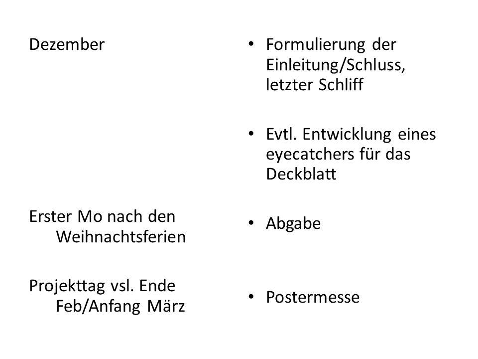 DezemberErster Mo nach den Weihnachtsferien. Projekttag vsl. Ende Feb/Anfang März. Formulierung der Einleitung/Schluss, letzter Schliff.