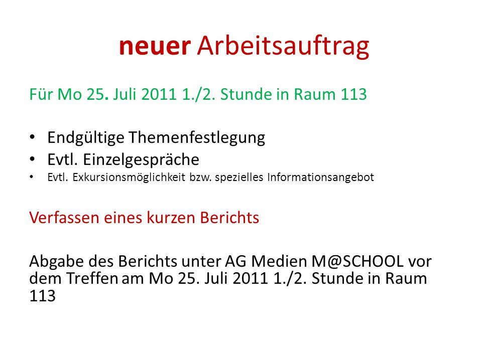 neuer Arbeitsauftrag Für Mo 25. Juli 2011 1./2. Stunde in Raum 113