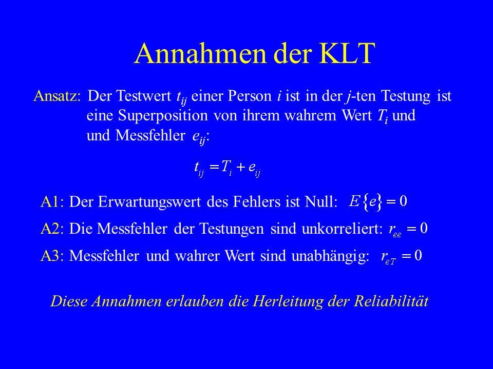 Annahmen der KLT Ansatz: Der Testwert tij einer Person i ist in der j-ten Testung ist. eine Superposition von ihrem wahrem Wert Ti und.