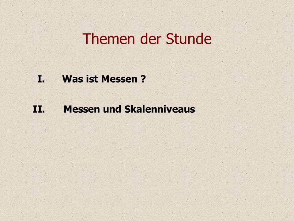 Themen der Stunde I. Was ist Messen II. Messen und Skalenniveaus