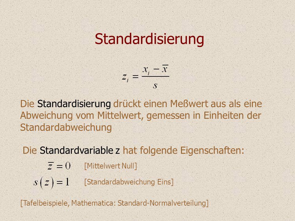 Standardisierung Die Standardisierung drückt einen Meßwert aus als eine. Abweichung vom Mittelwert, gemessen in Einheiten der.