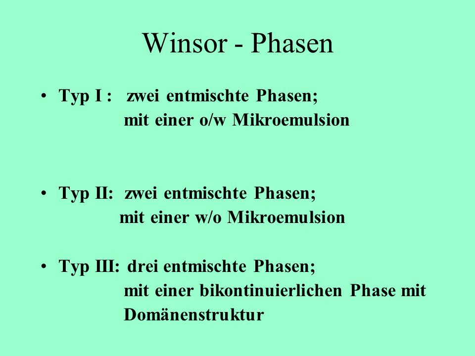 Winsor - Phasen Typ I : zwei entmischte Phasen;