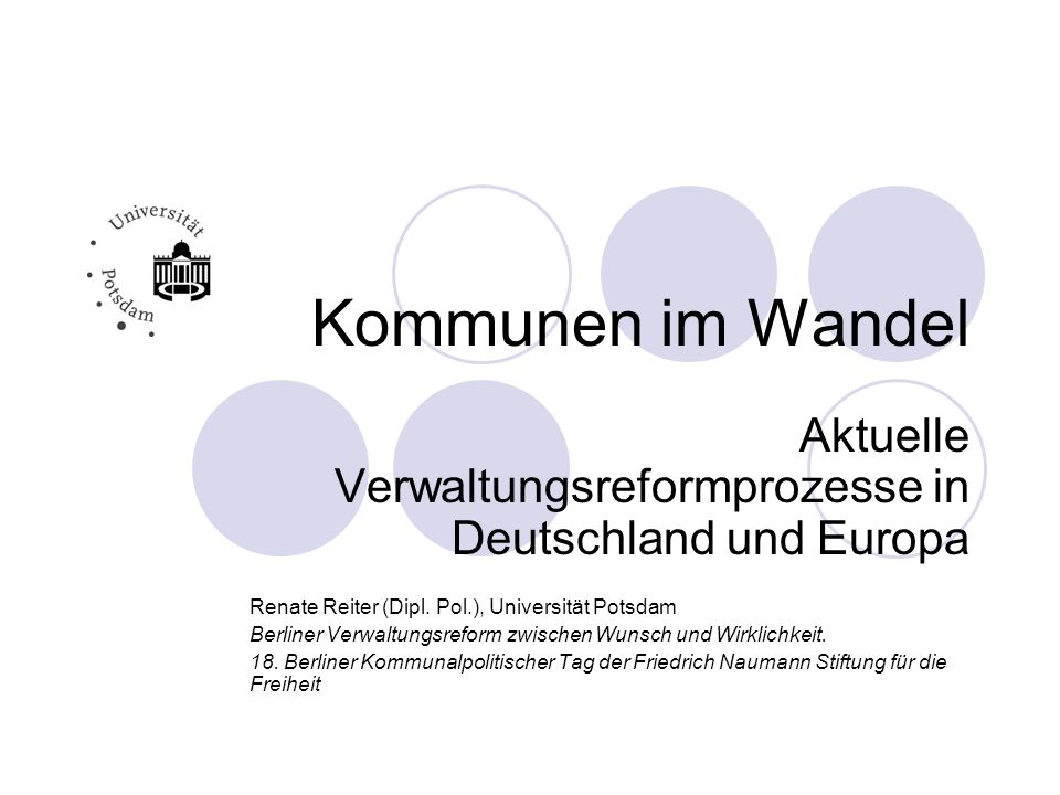 Kommunen im Wandel Aktuelle Verwaltungsreformprozesse in Deutschland und Europa. Renate Reiter (Dipl. Pol.), Universität Potsdam.