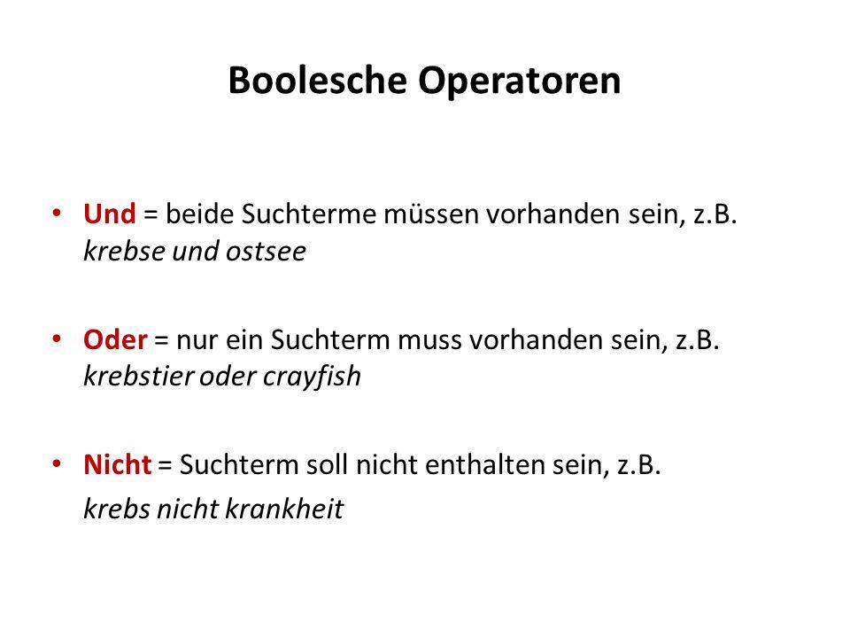 Boolesche Operatoren Und = beide Suchterme müssen vorhanden sein, z.B. krebse und ostsee.