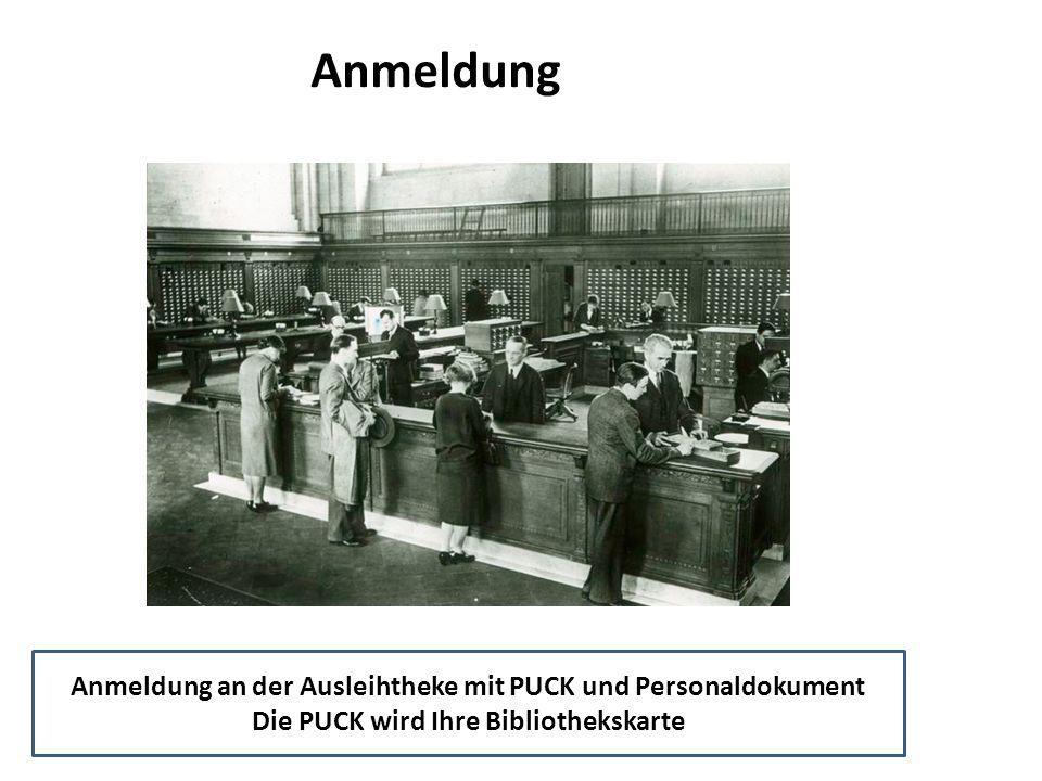 Anmeldung Anmeldung an der Ausleihtheke mit PUCK und Personaldokument