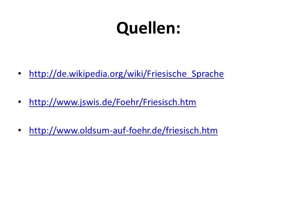 Quellen: http://de.wikipedia.org/wiki/Friesische_Sprache