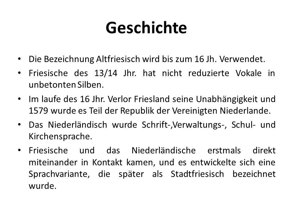 Geschichte Die Bezeichnung Altfriesisch wird bis zum 16 Jh. Verwendet.