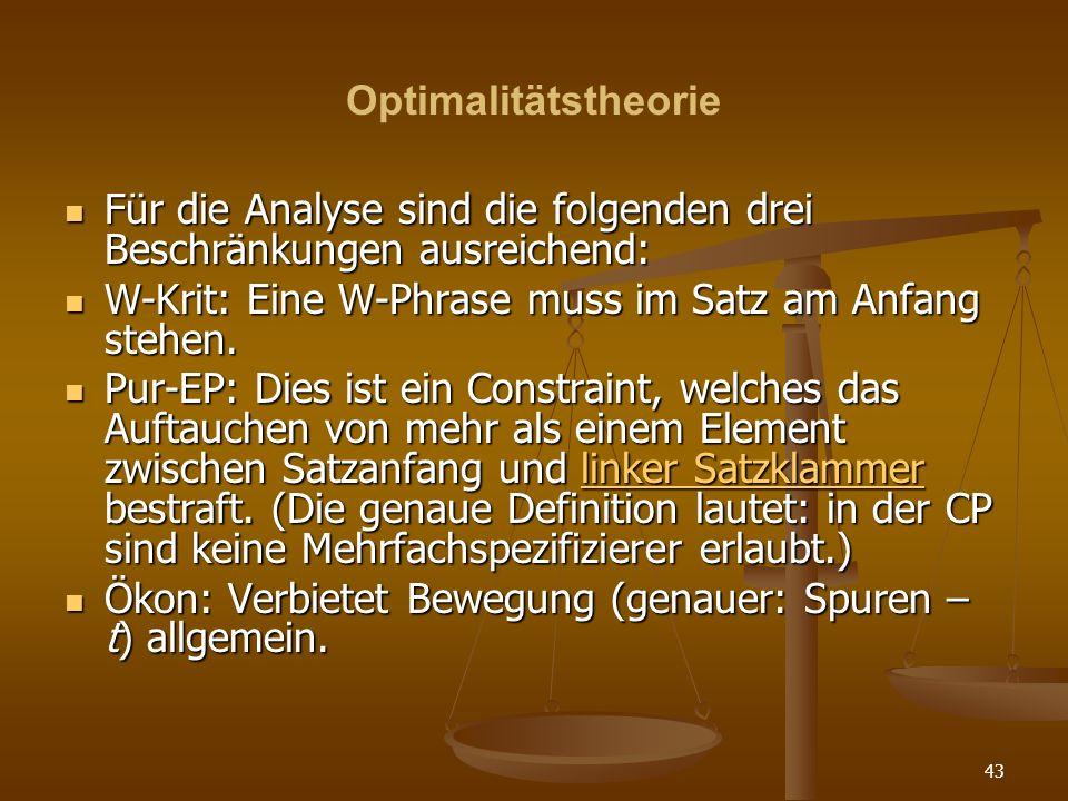 Optimalitätstheorie Für die Analyse sind die folgenden drei Beschränkungen ausreichend: W-Krit: Eine W-Phrase muss im Satz am Anfang stehen.
