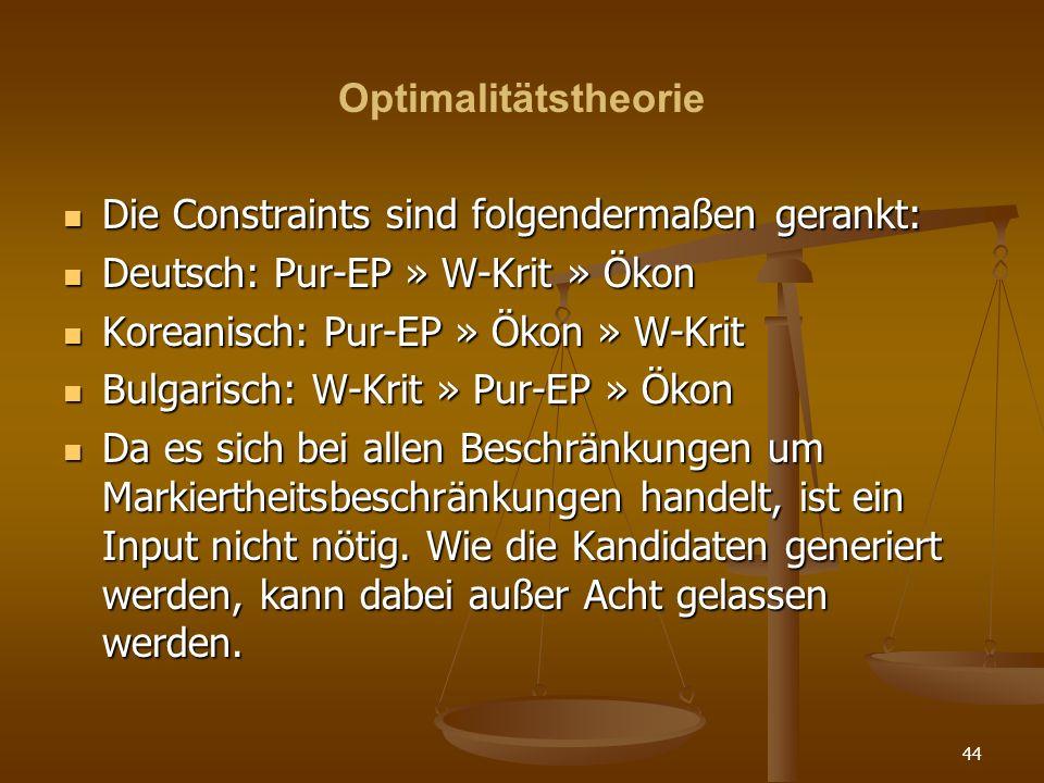 Optimalitätstheorie Die Constraints sind folgendermaßen gerankt: Deutsch: Pur-EP » W-Krit » Ökon. Koreanisch: Pur-EP » Ökon » W-Krit.