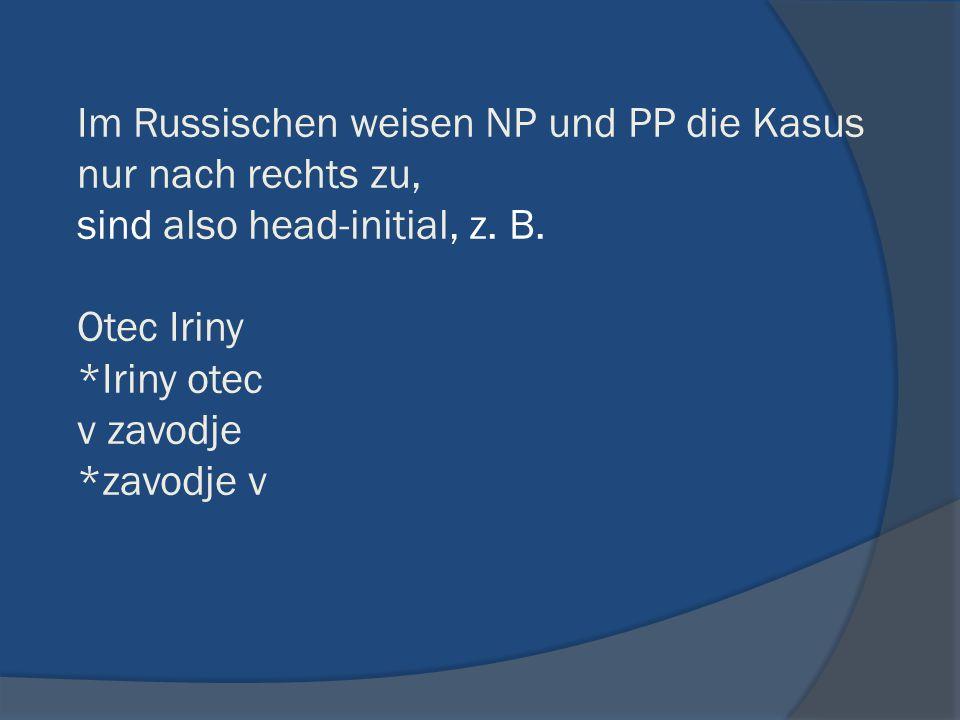 Im Russischen weisen NP und PP die Kasus nur nach rechts zu, sind also head-initial, z.