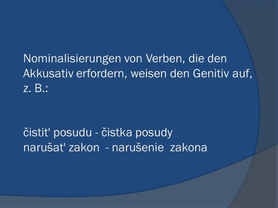 Nominalisierungen von Verben, die den Akkusativ erfordern, weisen den Genitiv auf, z.