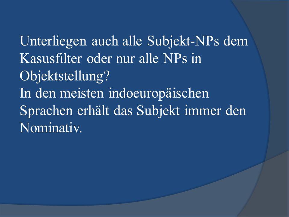 Unterliegen auch alle Subjekt-NPs dem Kasusfilter oder nur alle NPs in Objektstellung.