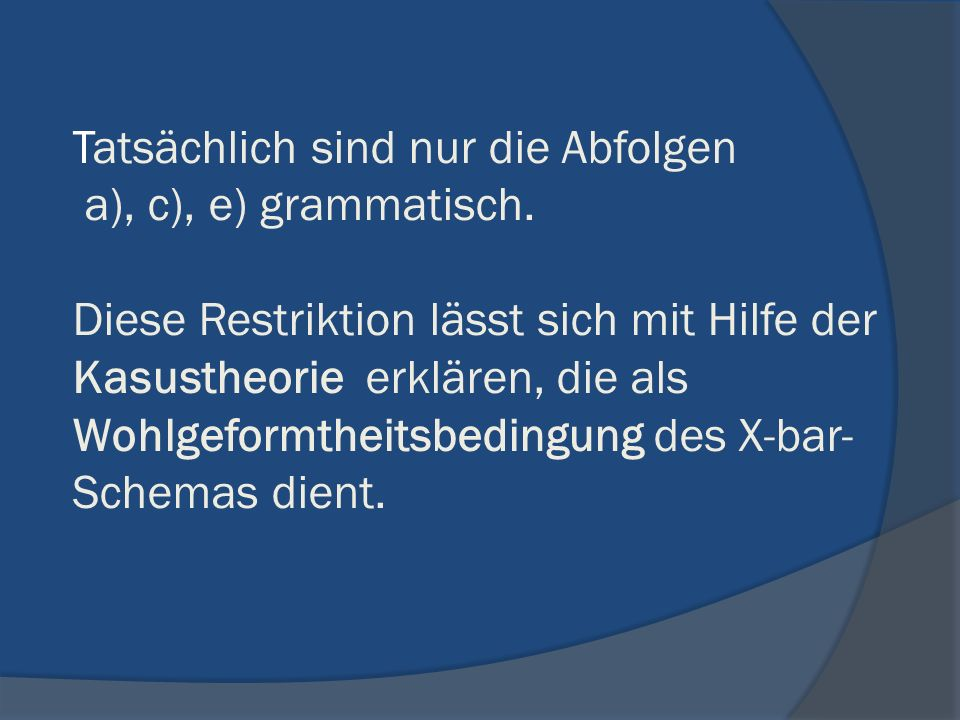 Tatsächlich sind nur die Abfolgen a), c), e) grammatisch