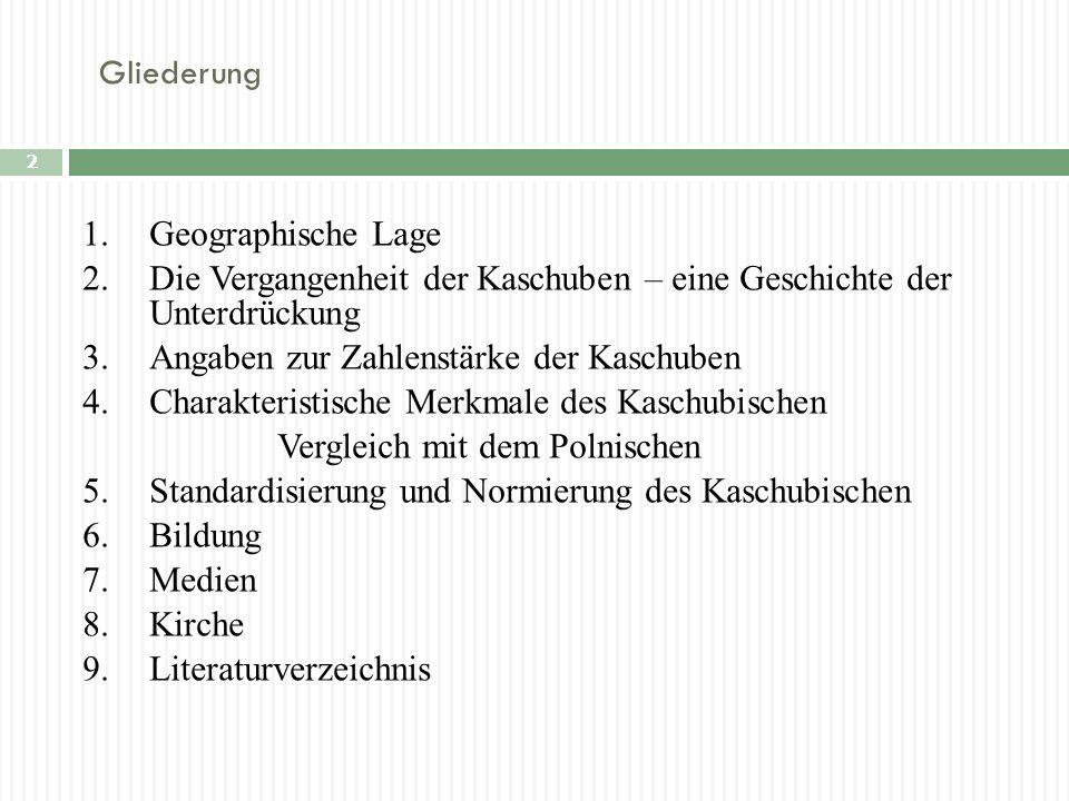 Gliederung 1. Geographische Lage. 2. Die Vergangenheit der Kaschuben – eine Geschichte der Unterdrückung.