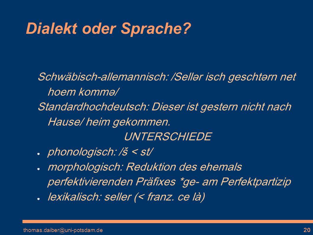 Dialekt oder Sprache Schwäbisch-allemannisch: /Sellər isch geschtərn net hoem kommə/