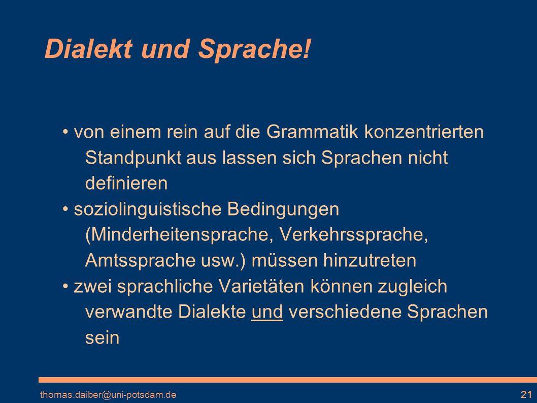 Dialekt und Sprache! • von einem rein auf die Grammatik konzentrierten Standpunkt aus lassen sich Sprachen nicht definieren.