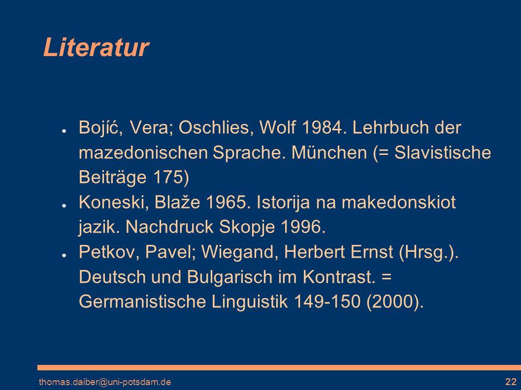 Literatur Bojíć, Vera; Oschlies, Wolf 1984. Lehrbuch der mazedonischen Sprache. München (= Slavistische Beiträge 175)