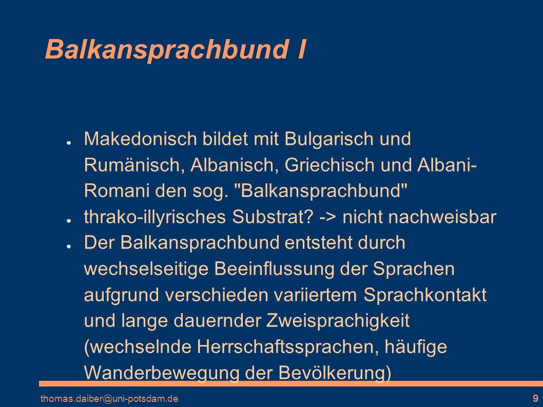 Balkansprachbund I Makedonisch bildet mit Bulgarisch und Rumänisch, Albanisch, Griechisch und Albani-Romani den sog. Balkansprachbund