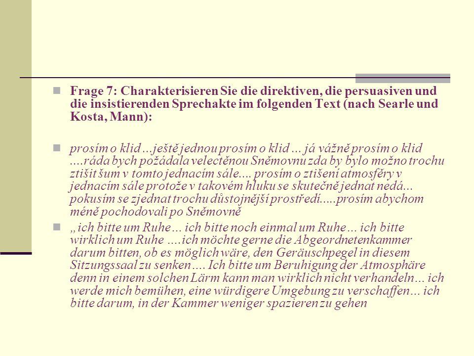 Frage 7: Charakterisieren Sie die direktiven, die persuasiven und die insistierenden Sprechakte im folgenden Text (nach Searle und Kosta, Mann):