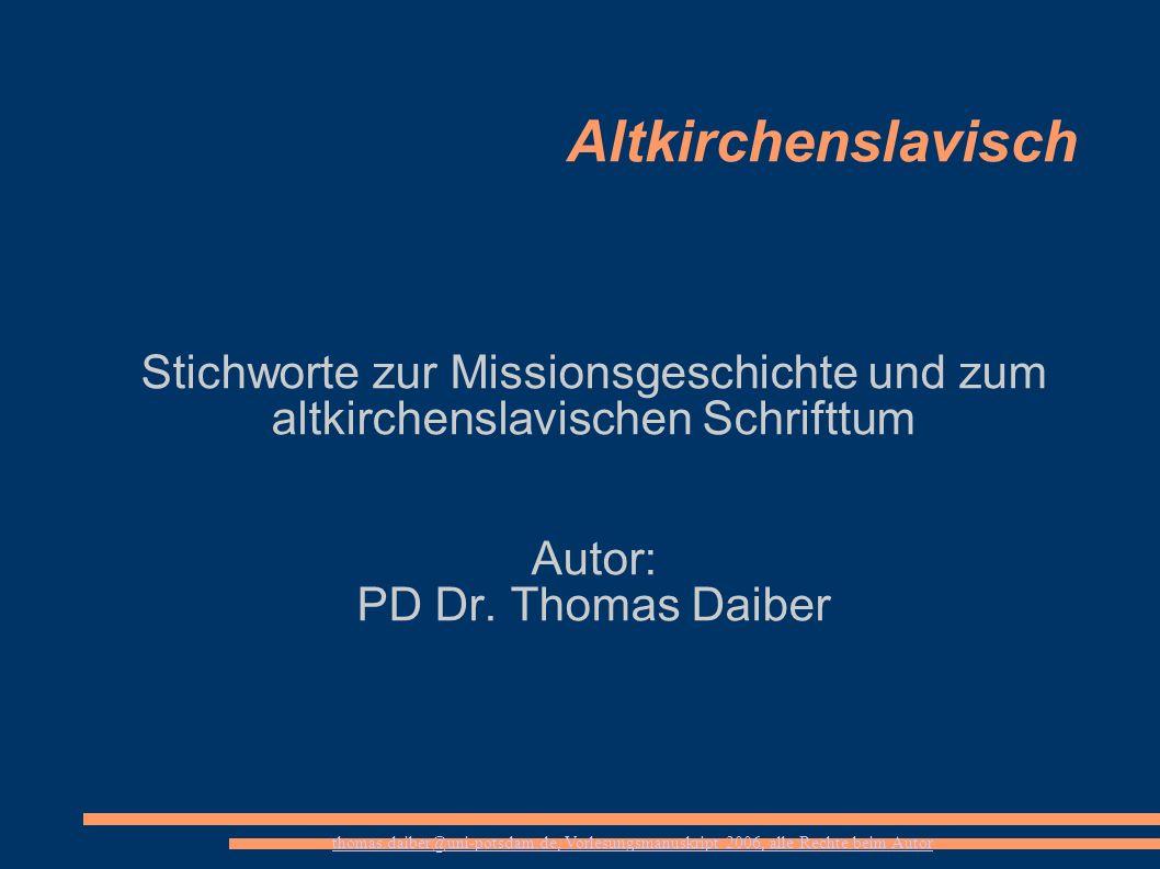 Altkirchenslavisch Stichworte zur Missionsgeschichte und zum altkirchenslavischen Schrifttum. Autor: