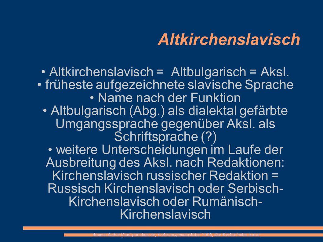 Altkirchenslavisch • Altkirchenslavisch = Altbulgarisch = Aksl.
