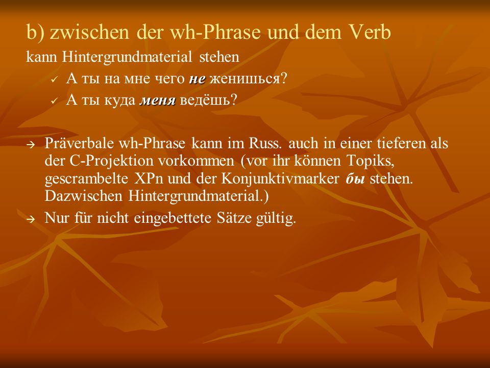 b) zwischen der wh-Phrase und dem Verb