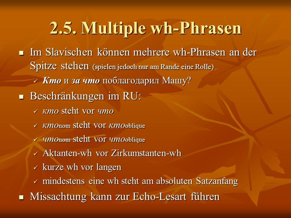 2.5. Multiple wh-Phrasen Im Slavischen können mehrere wh-Phrasen an der Spitze stehen (spielen jedoch nur am Rande eine Rolle)