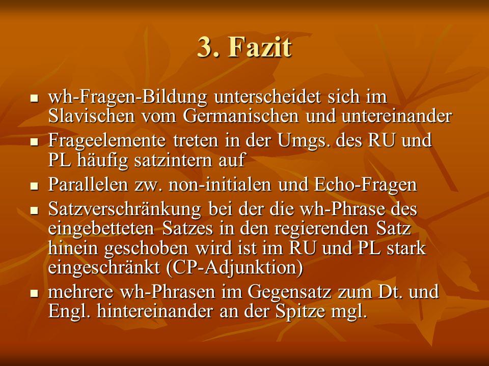 3. Fazit wh-Fragen-Bildung unterscheidet sich im Slavischen vom Germanischen und untereinander.