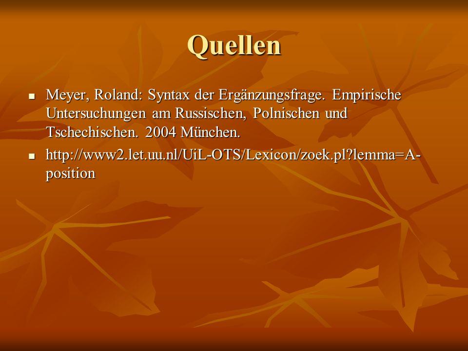 Quellen Meyer, Roland: Syntax der Ergänzungsfrage. Empirische Untersuchungen am Russischen, Polnischen und Tschechischen. 2004 München.