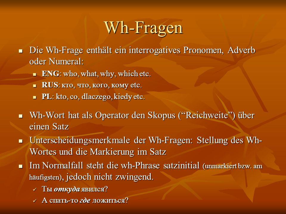 Wh-Fragen Die Wh-Frage enthält ein interrogatives Pronomen, Adverb oder Numeral: ENG: who, what, why, which etc.