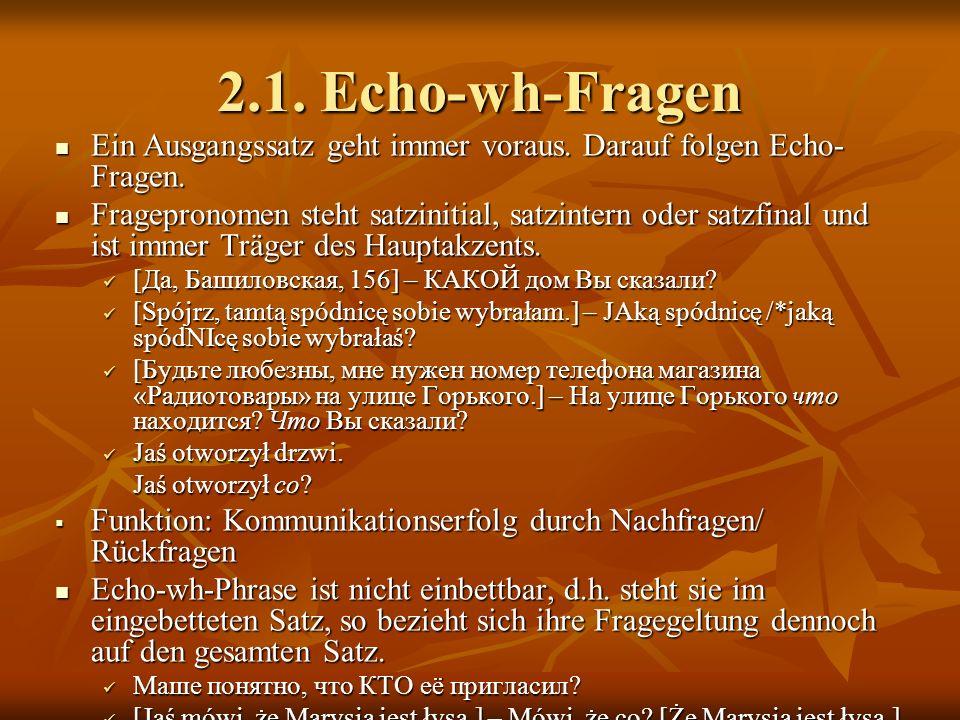 2.1. Echo-wh-Fragen Ein Ausgangssatz geht immer voraus. Darauf folgen Echo-Fragen.