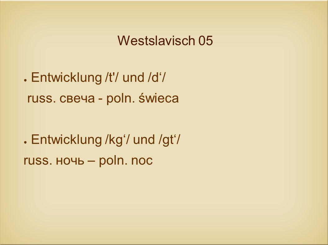 Westslavisch 05Entwicklung /t / und /d'/ russ.свеча - poln.